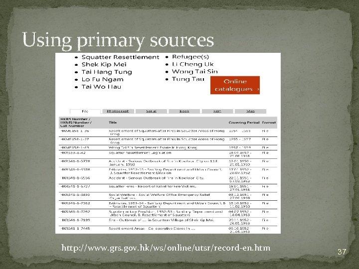 Using primary sources http: //www. grs. gov. hk/ws/online/utsr/record-en. htm 37