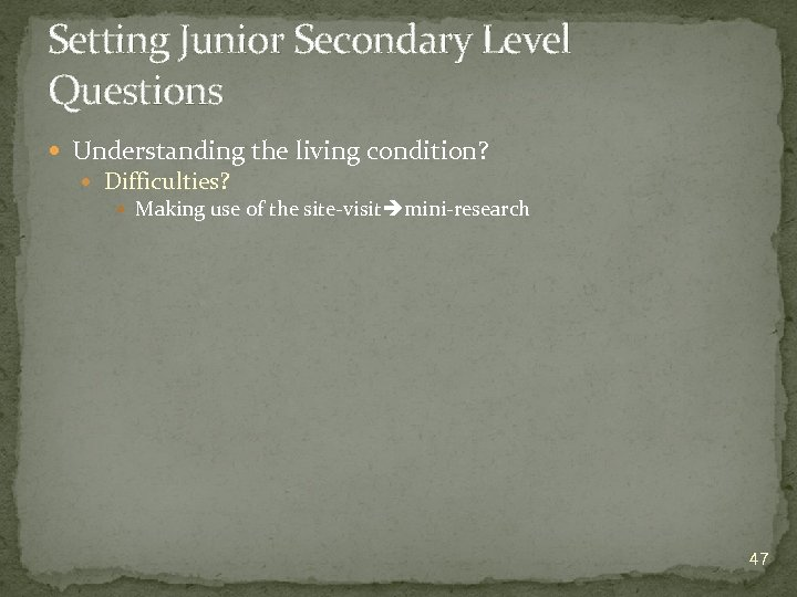 Setting Junior Secondary Level Questions Understanding the living condition? Difficulties? Making use of the