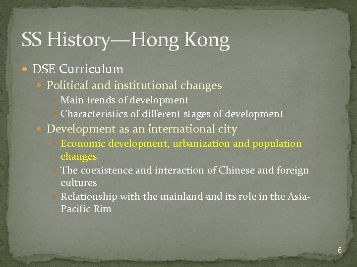 SS History—Hong Kong DSE Curriculum Political and institutional changes Main trends of development Characteristics