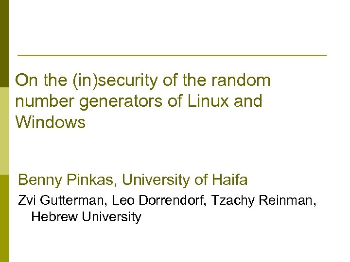 On the (in)security of the random number generators of Linux and Windows Benny Pinkas,