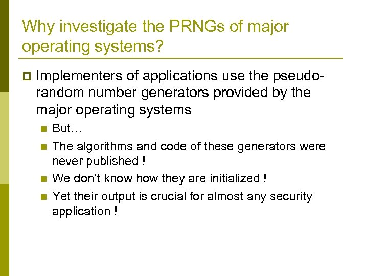 Why investigate the PRNGs of major operating systems? p Implementers of applications use the