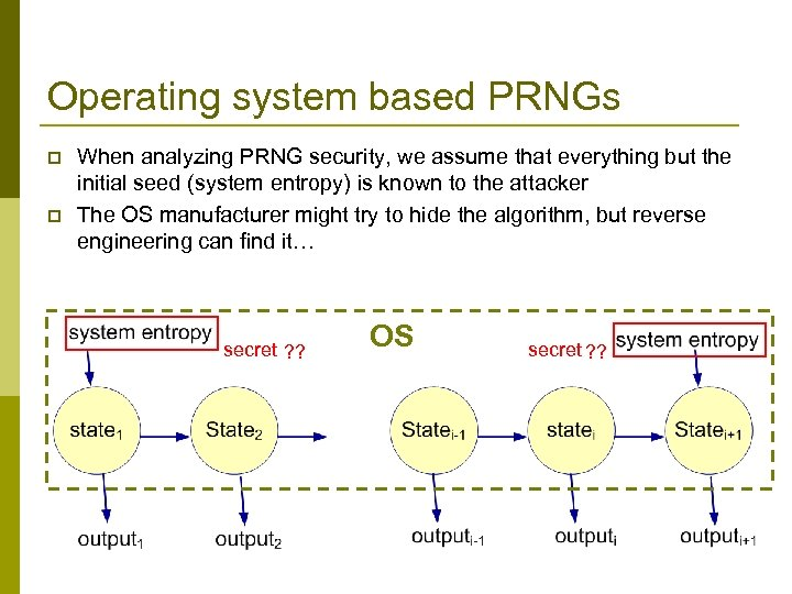 Operating system based PRNGs p p When analyzing PRNG security, we assume that everything