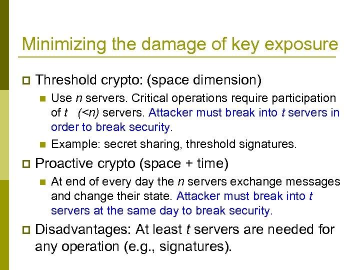 Minimizing the damage of key exposure p Threshold crypto: (space dimension) n n p