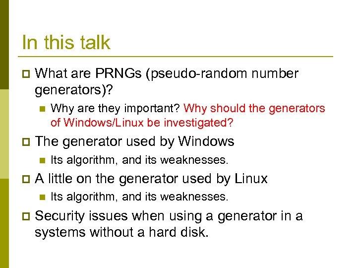 In this talk p What are PRNGs (pseudo-random number generators)? n p The generator