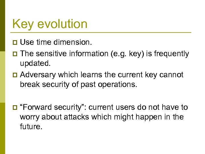 Key evolution Use time dimension. p The sensitive information (e. g. key) is frequently