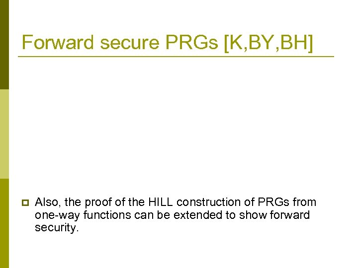 Forward secure PRGs [K, BY, BH] p Also, the proof of the HILL construction