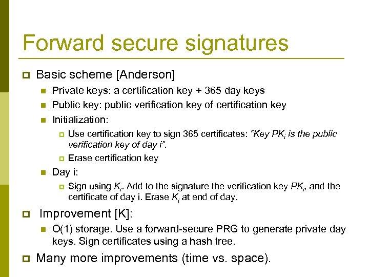 Forward secure signatures p Basic scheme [Anderson] n n n Private keys: a certification