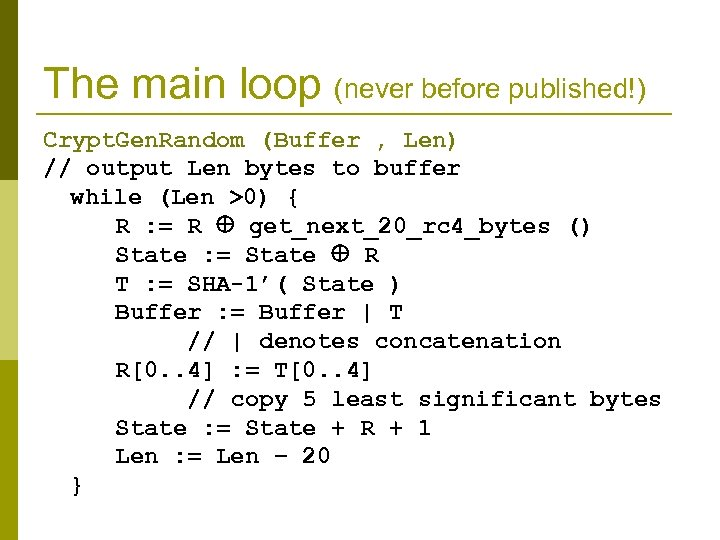 The main loop (never before published!) Crypt. Gen. Random (Buffer , Len) // output