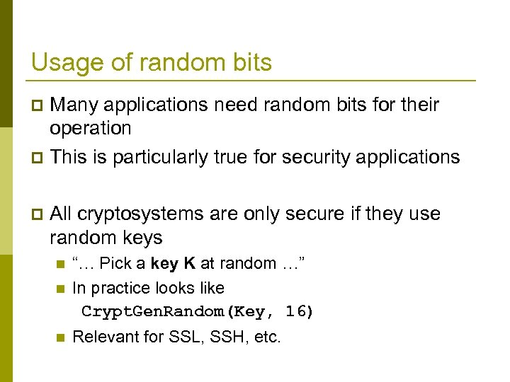 Usage of random bits Many applications need random bits for their operation p This