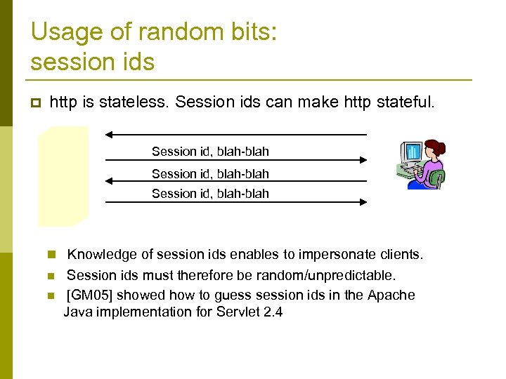 Usage of random bits: session ids p http is stateless. Session ids can make