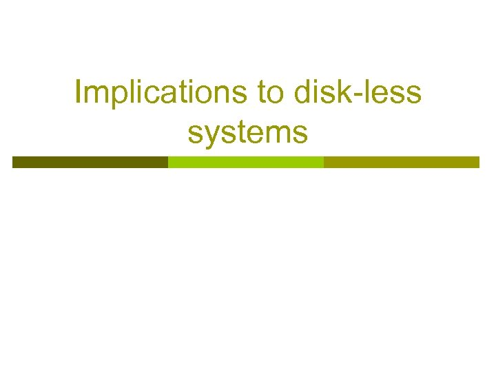 Implications to disk-less systems