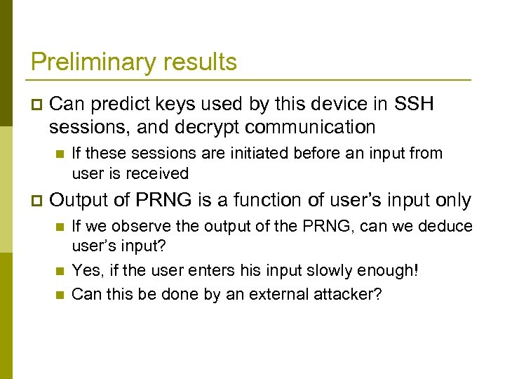 Preliminary results p Can predict keys used by this device in SSH sessions, and