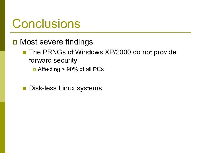 Conclusions p Most severe findings n The PRNGs of Windows XP/2000 do not provide