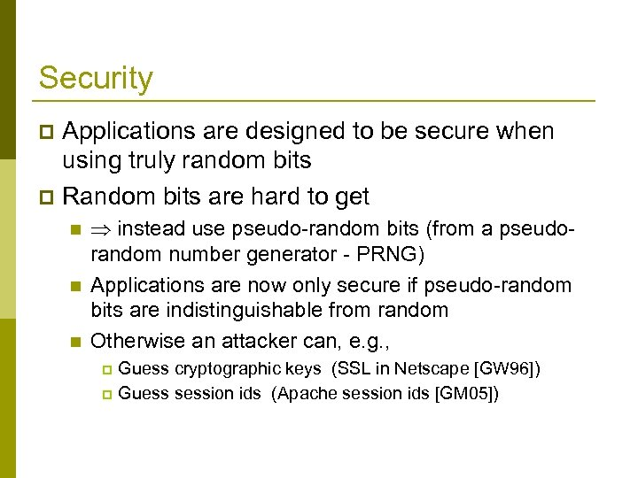 Security Applications are designed to be secure when using truly random bits p Random