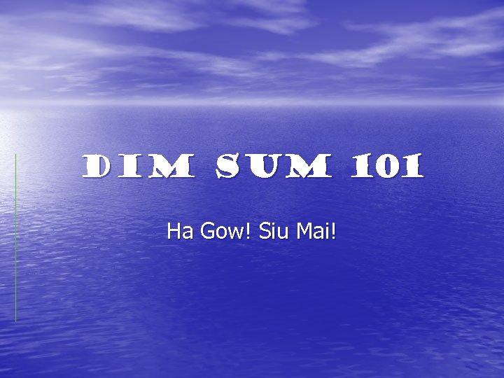 DIM SUM 101 Ha Gow! Siu Mai!