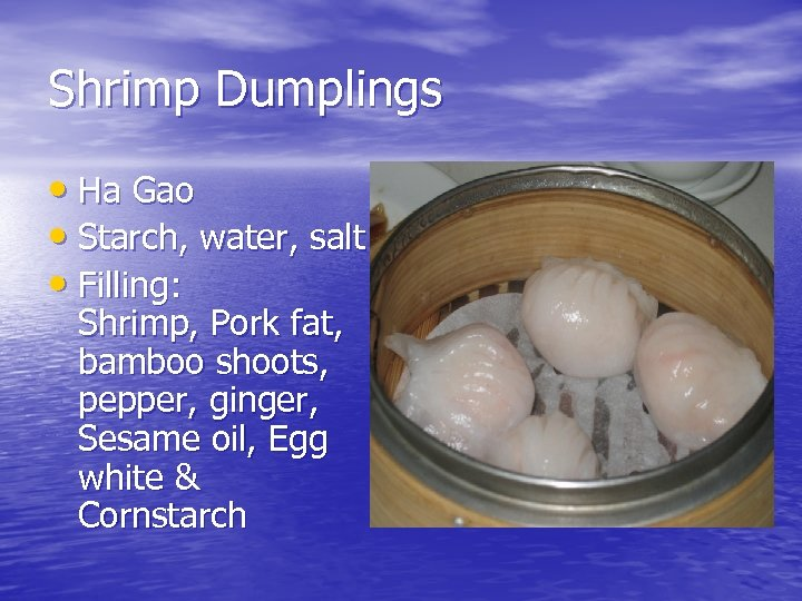 Shrimp Dumplings • Ha Gao • Starch, water, salt • Filling: Shrimp, Pork fat,