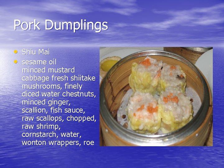 Pork Dumplings • Shiu Mai • sesame oil minced mustard cabbage fresh shiitake mushrooms,