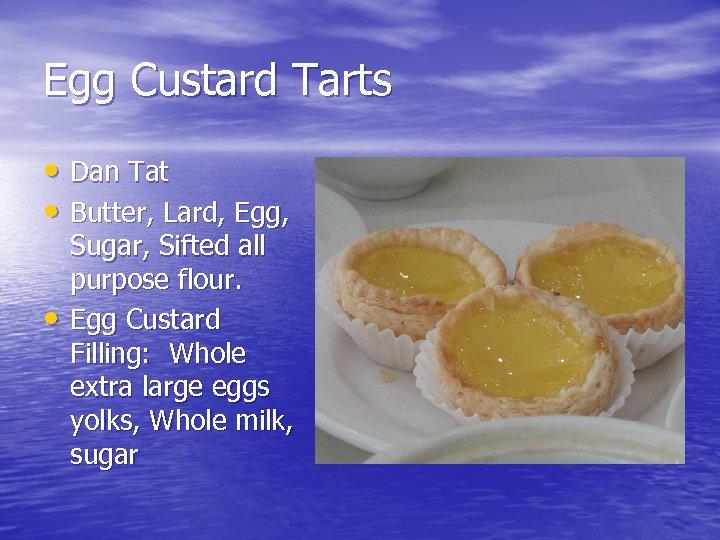 Egg Custard Tarts • Dan Tat • Butter, Lard, Egg, • Sugar, Sifted all