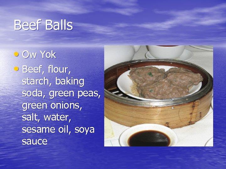 Beef Balls • Ow Yok • Beef, flour, starch, baking soda, green peas, green