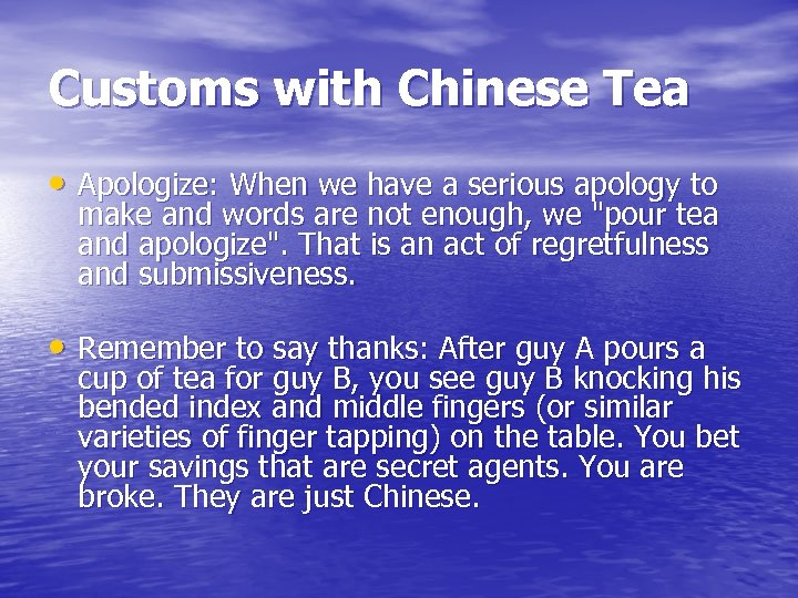 Customs with Chinese Tea • Apologize: When we have a serious apology to make