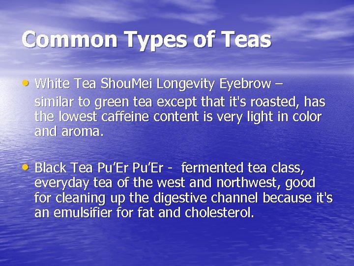 Common Types of Teas • White Tea Shou. Mei Longevity Eyebrow – similar to