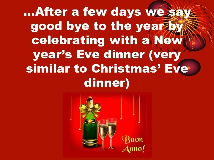 …After a few days we say good bye to the year by celebrating with