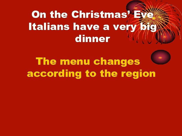 On the Christmas' Eve Italians have a very big dinner The menu changes according