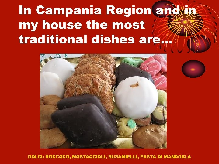 In Campania Region and in my house the most traditional dishes are… DOLCI: ROCCOCO,