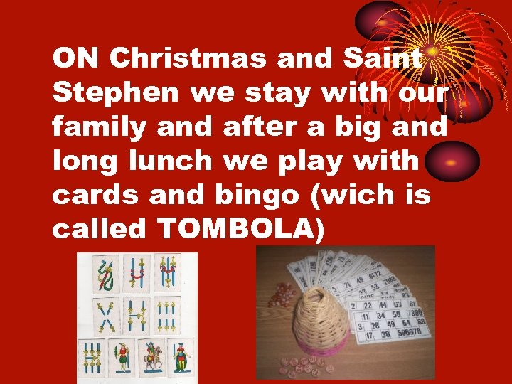 ON Christmas and Saint Stephen we stay with our family and after a big