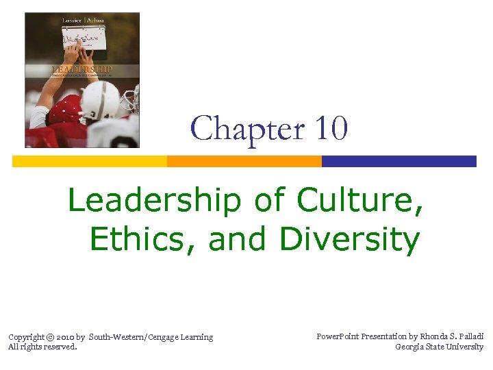 Chapter 10 Leadership of Culture, Ethics, and Diversity Copyright © 2010 by South-Western/Cengage Learning