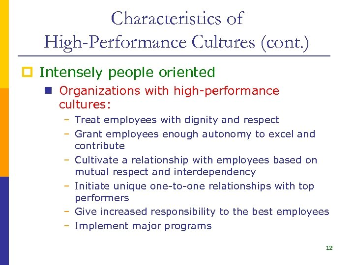Characteristics of High-Performance Cultures (cont. ) p Intensely people oriented n Organizations with high-performance