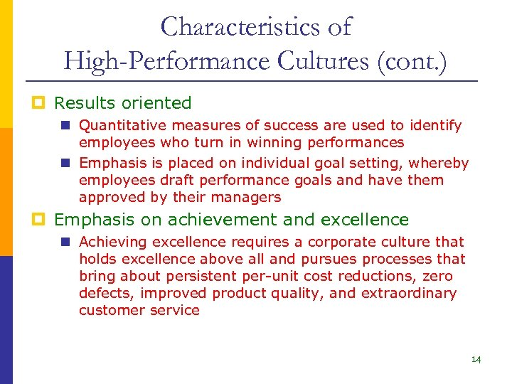 Characteristics of High-Performance Cultures (cont. ) p Results oriented n Quantitative measures of success