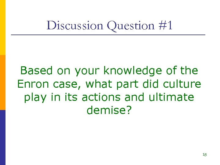 Discussion Question #1 Based on your knowledge of the Enron case, what part did