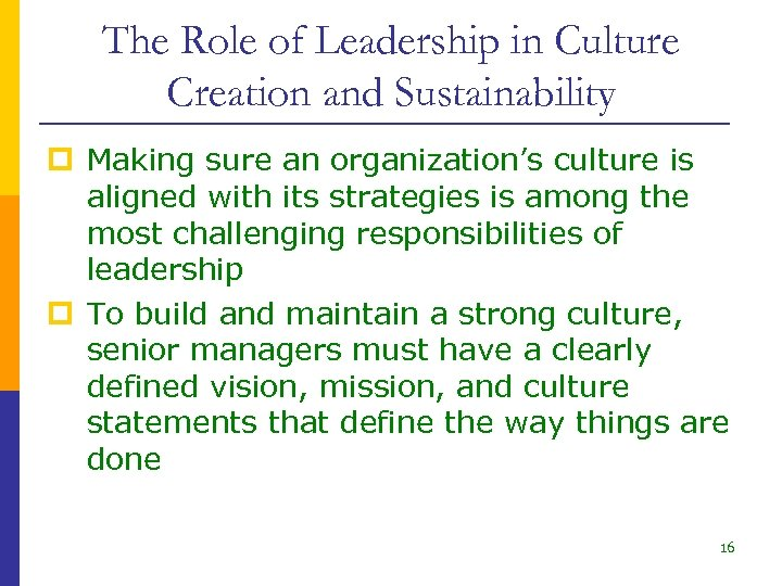 The Role of Leadership in Culture Creation and Sustainability p Making sure an organization's