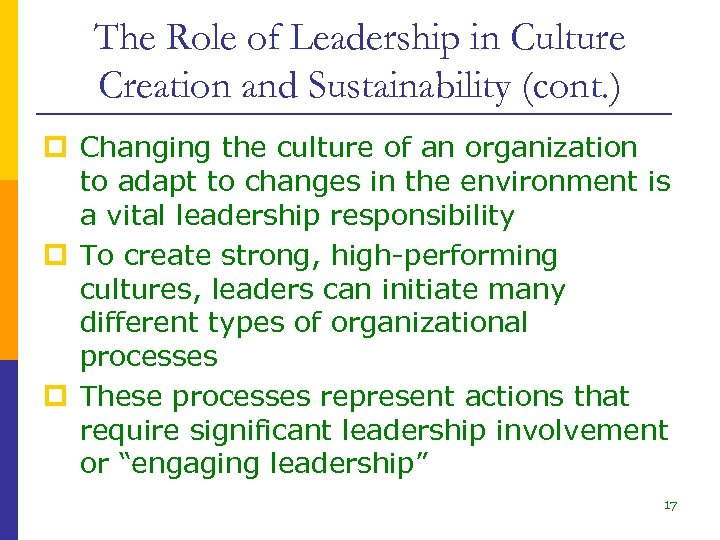 The Role of Leadership in Culture Creation and Sustainability (cont. ) p Changing the