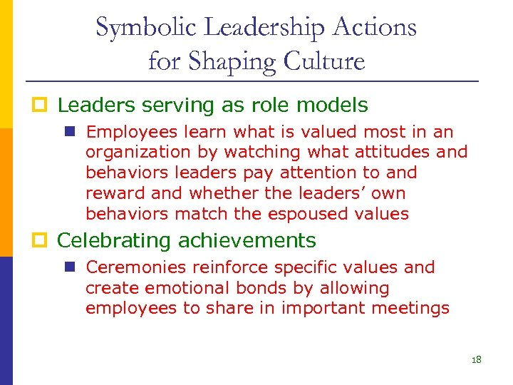 Symbolic Leadership Actions for Shaping Culture p Leaders serving as role models n Employees