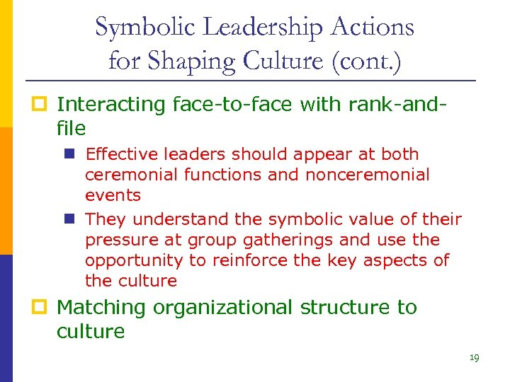 Symbolic Leadership Actions for Shaping Culture (cont. ) p Interacting face-to-face with rank-andfile n