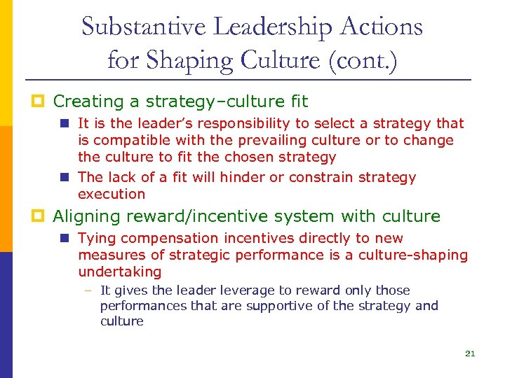 Substantive Leadership Actions for Shaping Culture (cont. ) p Creating a strategy–culture fit n
