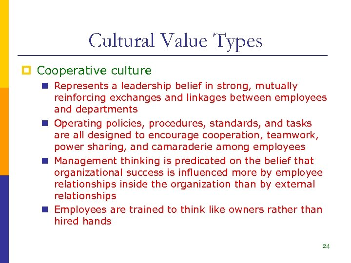 Cultural Value Types p Cooperative culture n Represents a leadership belief in strong, mutually