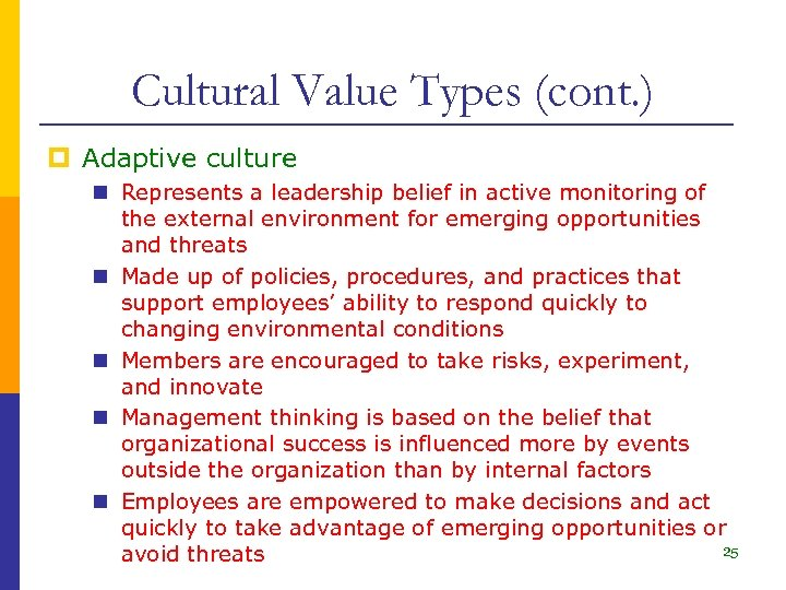 Cultural Value Types (cont. ) p Adaptive culture n Represents a leadership belief in