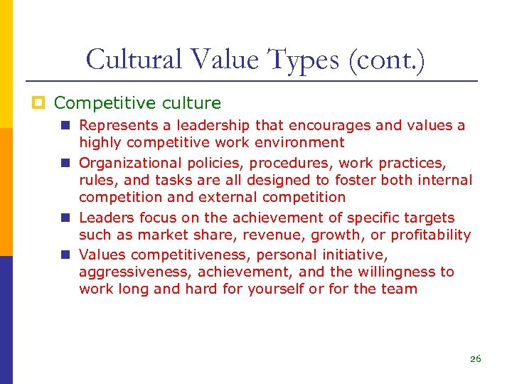 Cultural Value Types (cont. ) p Competitive culture n Represents a leadership that encourages