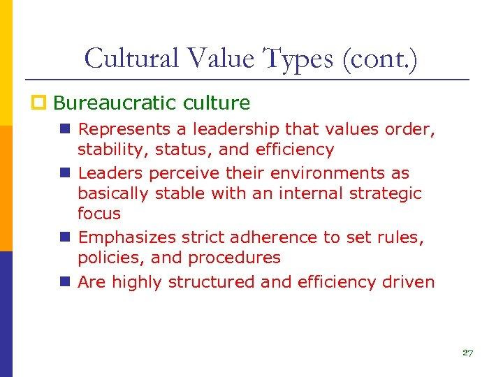 Cultural Value Types (cont. ) p Bureaucratic culture n Represents a leadership that values