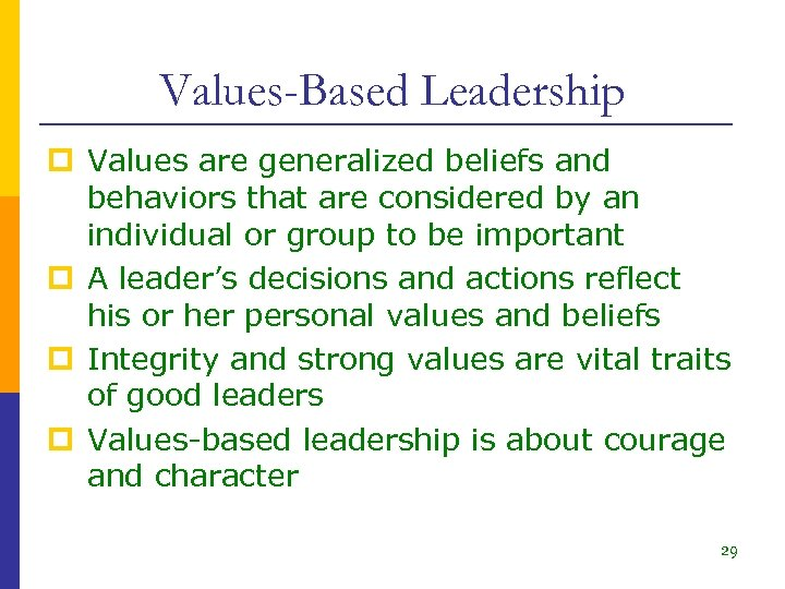 Values-Based Leadership p Values are generalized beliefs and behaviors that are considered by an
