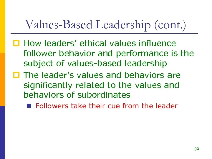 Values-Based Leadership (cont. ) p How leaders' ethical values influence follower behavior and performance