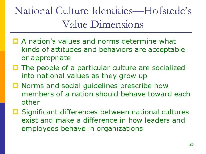 National Culture Identities—Hofstede's Value Dimensions p A nation's values and norms determine what kinds