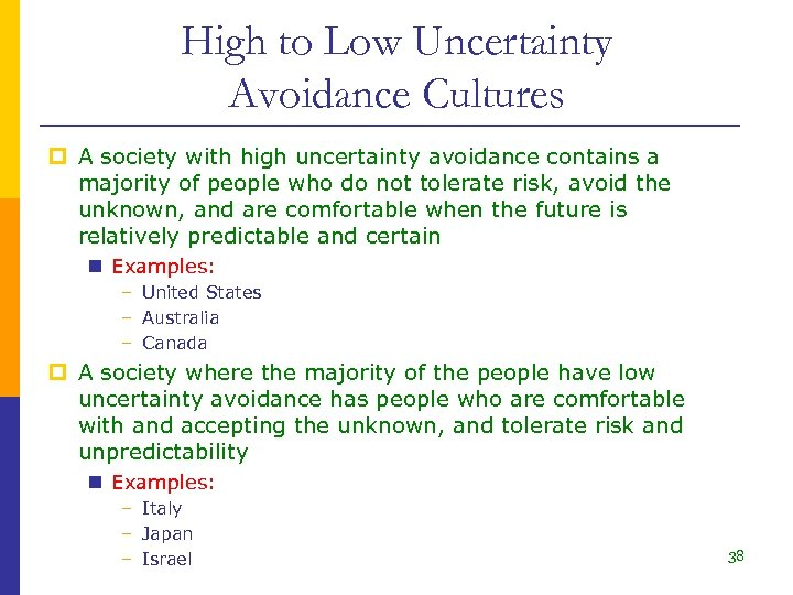 High to Low Uncertainty Avoidance Cultures p A society with high uncertainty avoidance contains