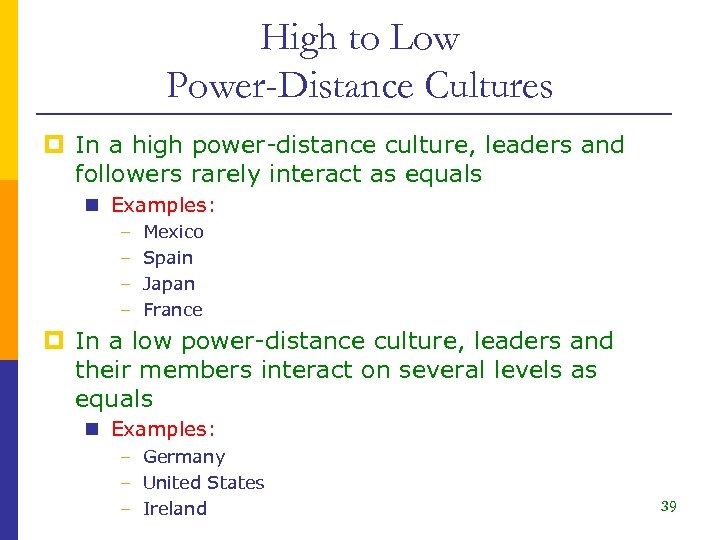 High to Low Power-Distance Cultures p In a high power-distance culture, leaders and followers