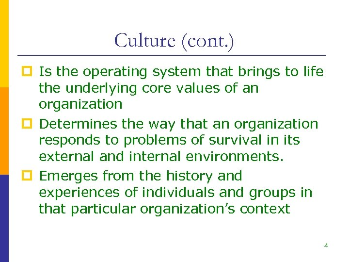 Culture (cont. ) p Is the operating system that brings to life the underlying