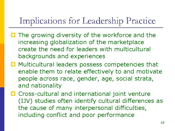 Implications for Leadership Practice p The growing diversity of the workforce and the increasing