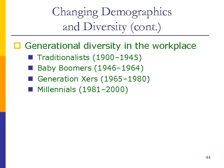 Changing Demographics and Diversity (cont. ) p Generational diversity in the workplace n n